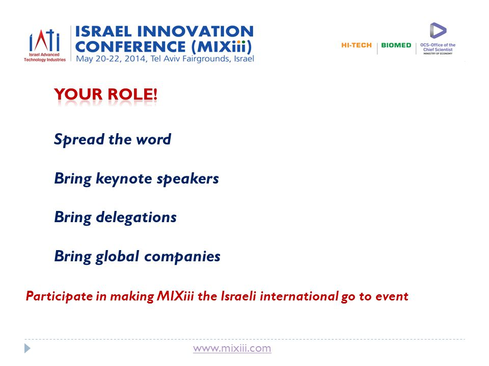 Spread the word Bring keynote speakers Bring delegations Bring global companies Participate in making MIXiii the Israeli international go to event
