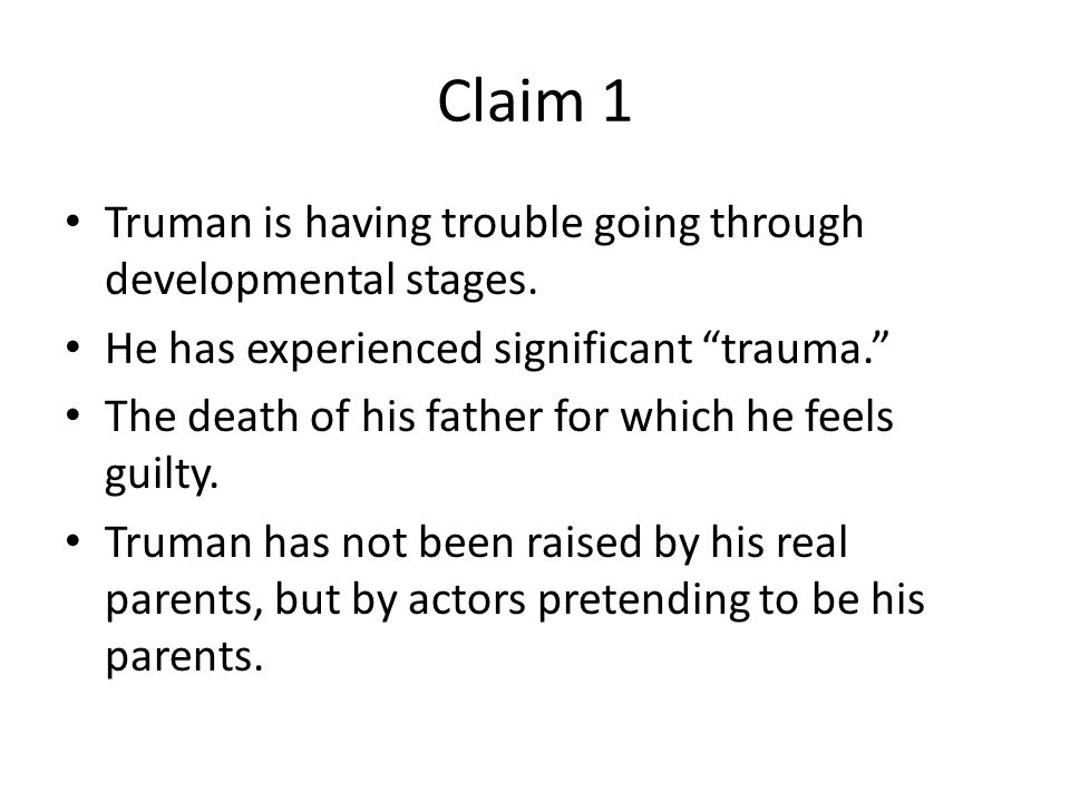 Claim 1 Truman is having trouble going through developmental stages.