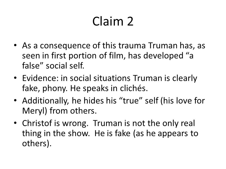 Claim 2 As a consequence of this trauma Truman has, as seen in first portion of film, has developed a false social self.