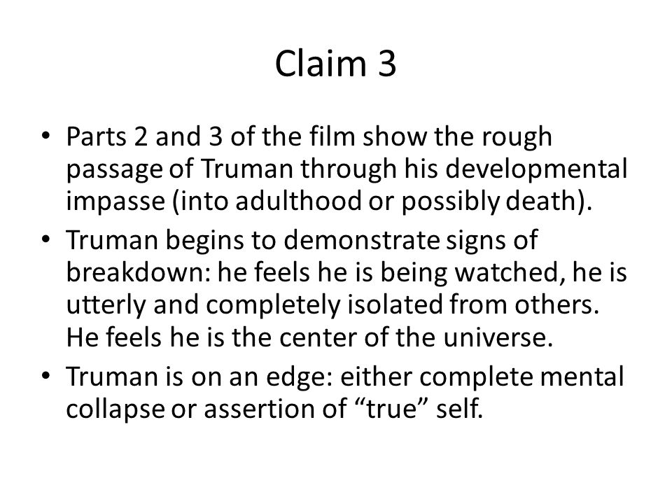 Claim 3 Parts 2 and 3 of the film show the rough passage of Truman through his developmental impasse (into adulthood or possibly death).