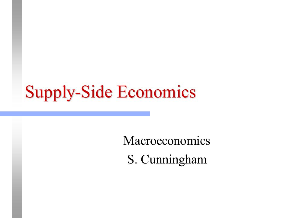 Supply-Side Economics Macroeconomics S. Cunningham
