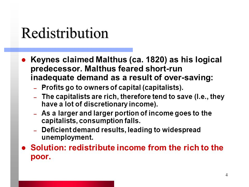 4 Redistribution Keynes claimed Malthus (ca. 1820) as his logical predecessor.