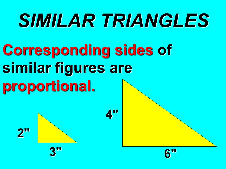 SIMILAR TRIANGLES Corresponding sides of similar figures are proportional. 2 4 3 6
