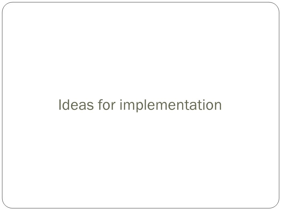 Ideas for implementation