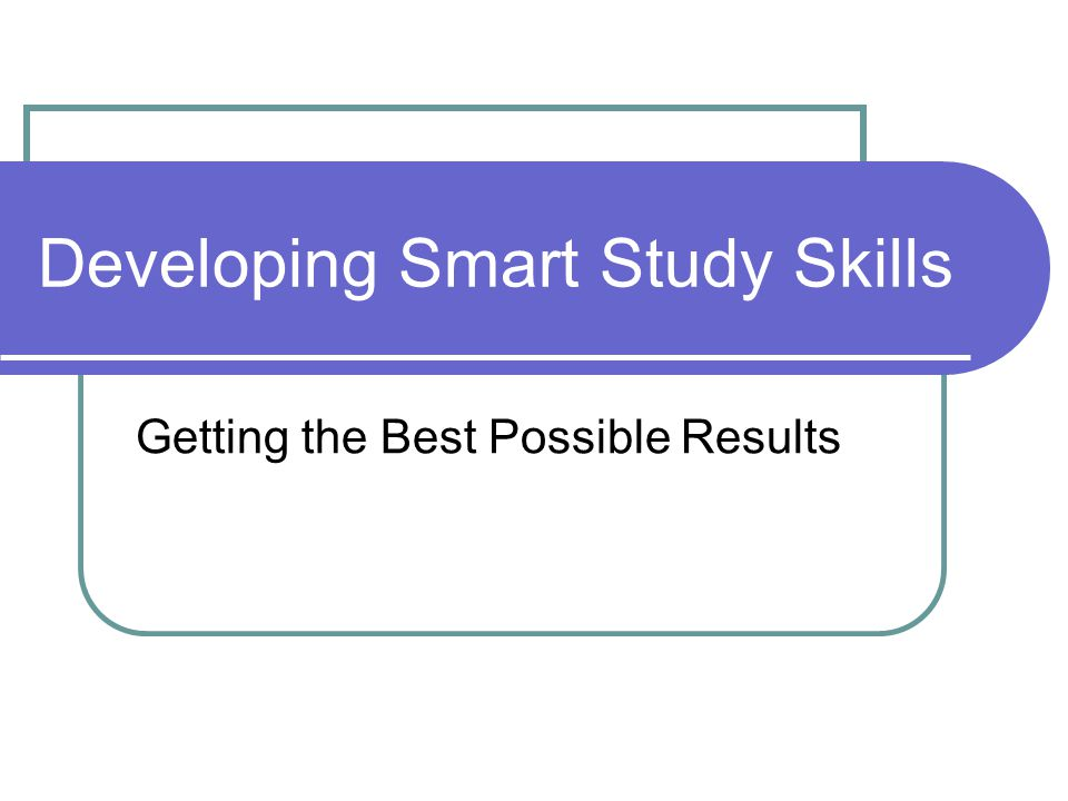 Developing Smart Study Skills Getting the Best Possible Results