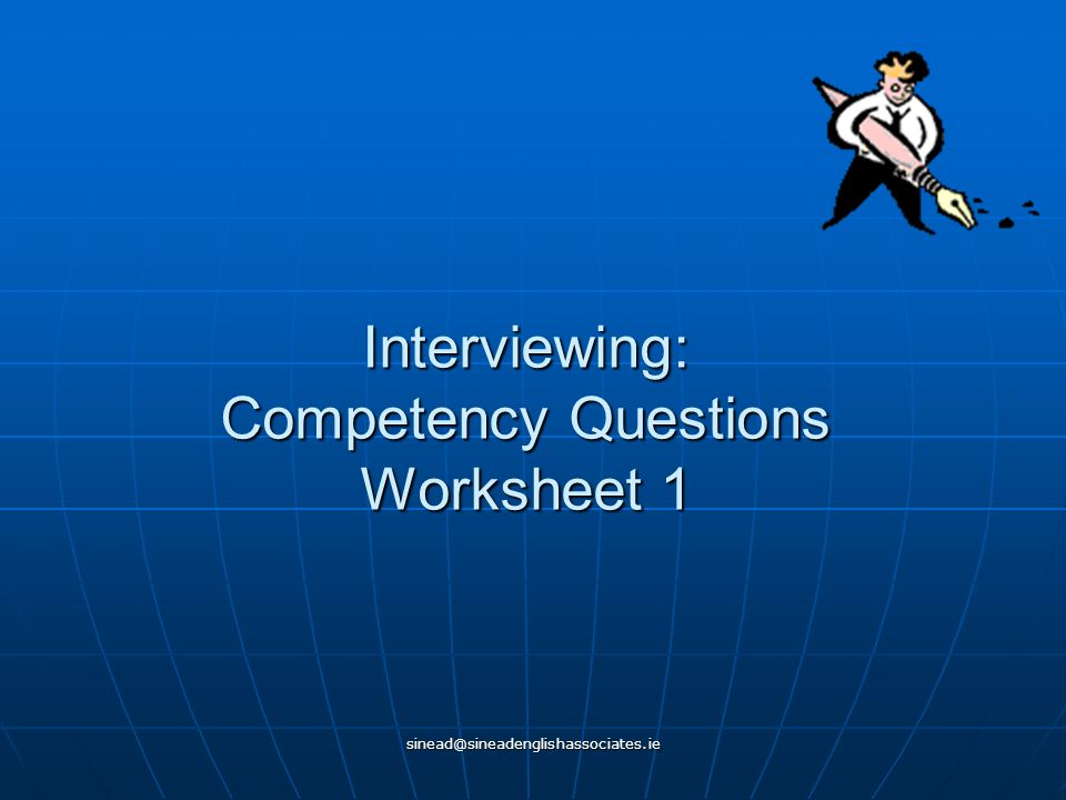 sinead@sineadenglishassociates.ie Interviewing: Competency Questions Worksheet 1