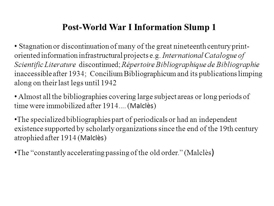 Post-World War I Information Slump 1 Stagnation or discontinuation of many of the great nineteenth century print- oriented information infrastructural projects e.g.
