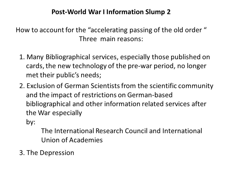 Post-World War I Information Slump 2 How to account for the accelerating passing of the old order Three main reasons: 1.
