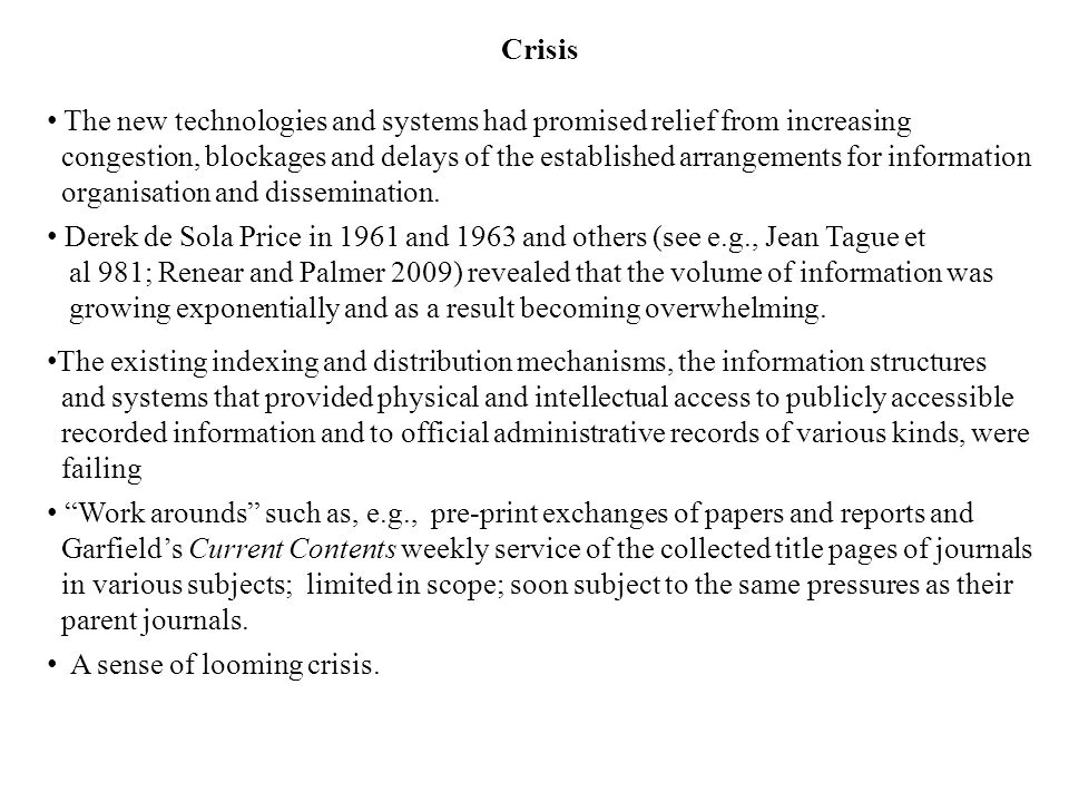 Crisis The new technologies and systems had promised relief from increasing congestion, blockages and delays of the established arrangements for information organisation and dissemination.