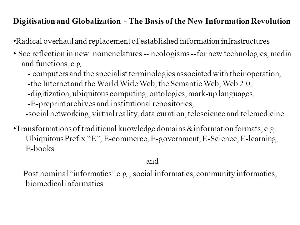 Digitisation and Globalization - The Basis of the New Information Revolution Radical overhaul and replacement of established information infrastructures See reflection in new nomenclatures -- neologisms --for new technologies, media and functions, e.g.