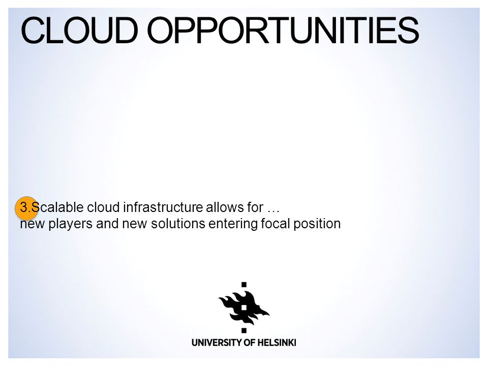 3.Scalable cloud infrastructure allows for … new players and new solutions entering focal position CLOUD OPPORTUNITIES