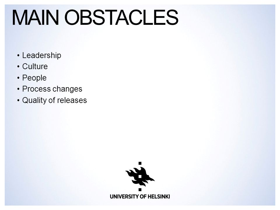 Leadership Culture People Process changes Quality of releases MAIN OBSTACLES