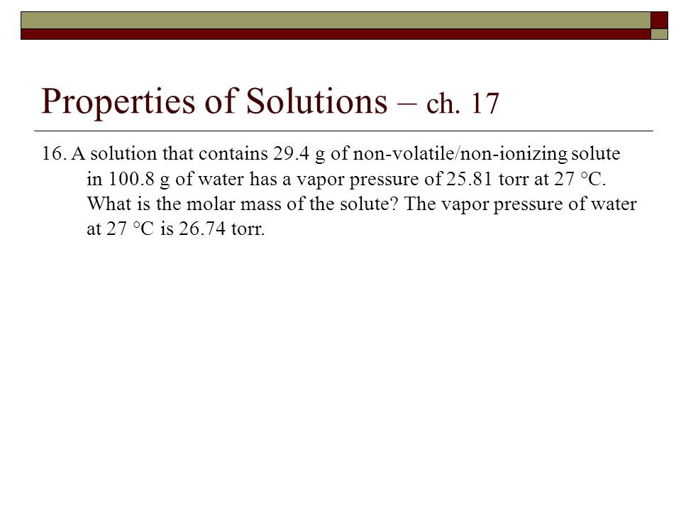 Properties of Solutions – ch. 17 16.