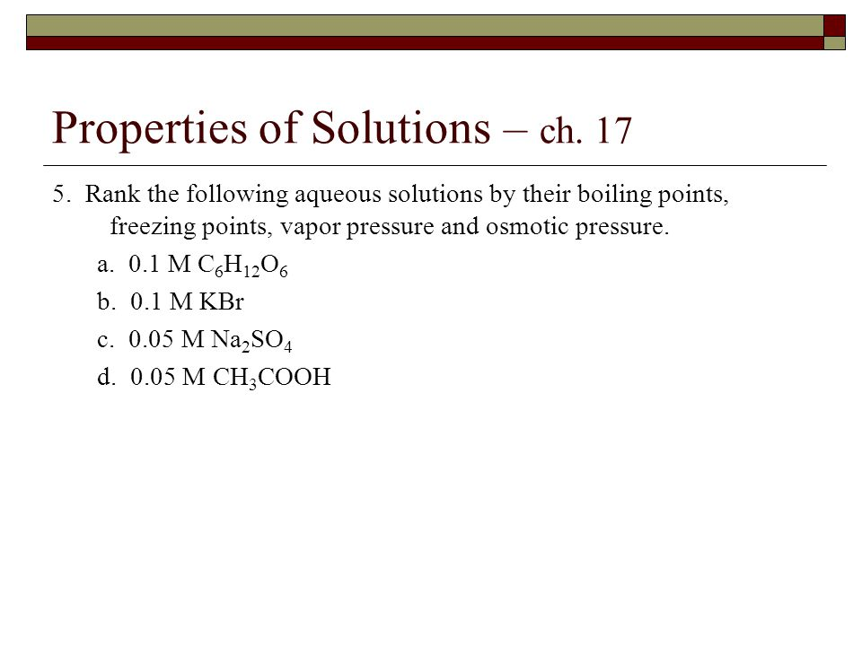 Properties of Solutions – ch. 17 5.