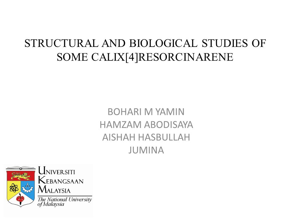STRUCTURAL AND BIOLOGICAL STUDIES OF SOME CALIX[4]RESORCINARENE BOHARI M YAMIN HAMZAM ABODISAYA AISHAH HASBULLAH JUMINA