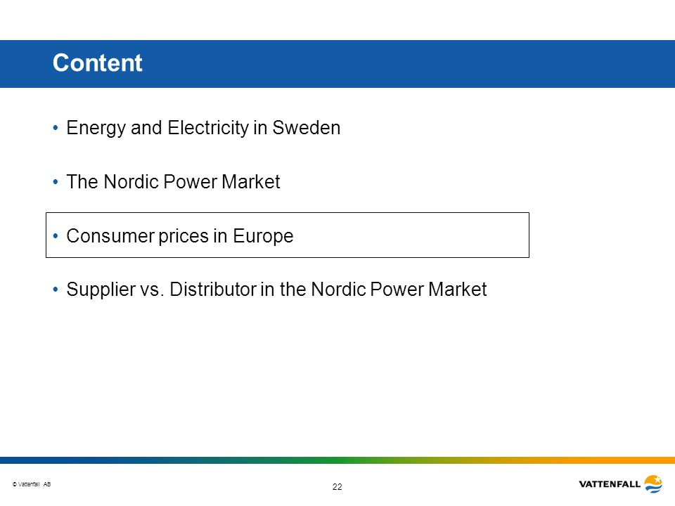 © Vattenfall AB 22 Content Energy and Electricity in Sweden The Nordic Power Market Consumer prices in Europe Supplier vs.