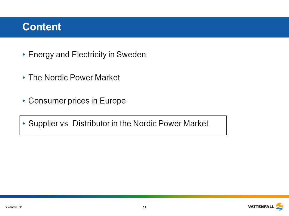 © Vattenfall AB 25 Content Energy and Electricity in Sweden The Nordic Power Market Consumer prices in Europe Supplier vs.