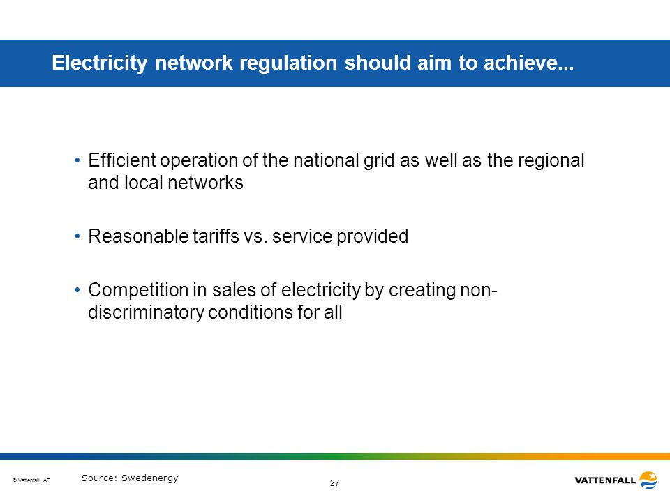 © Vattenfall AB 27 Electricity network regulation should aim to achieve...