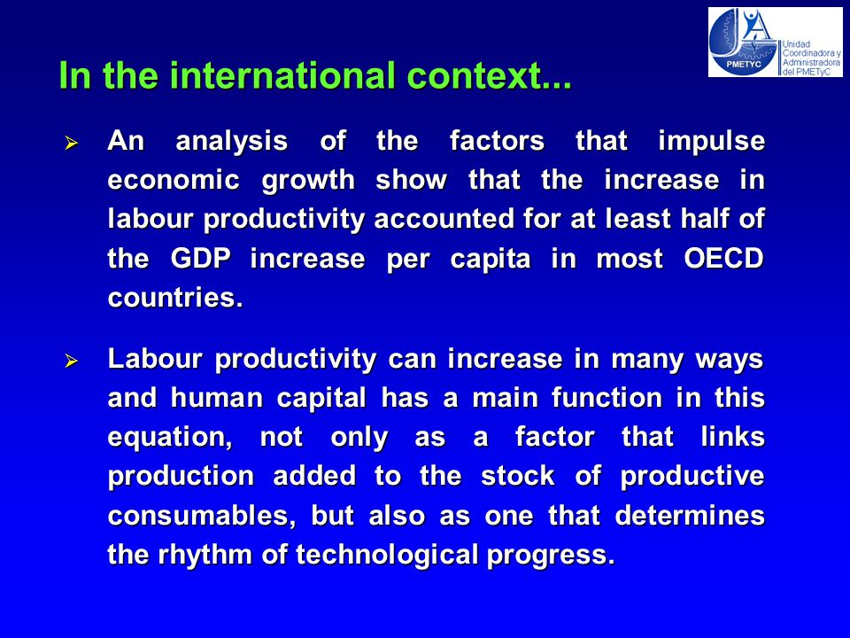  An analysis of the factors that impulse economic growth show that the increase in labour productivity accounted for at least half of the GDP increase per capita in most OECD countries.