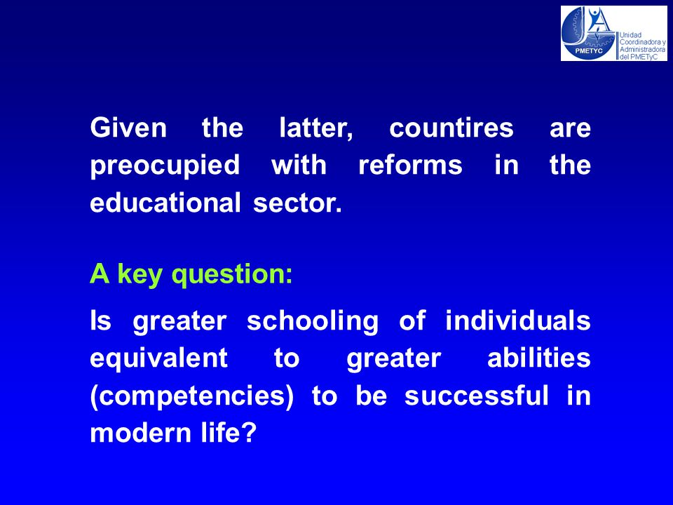 Is greater schooling of individuals equivalent to greater abilities (competencies) to be successful in modern life.