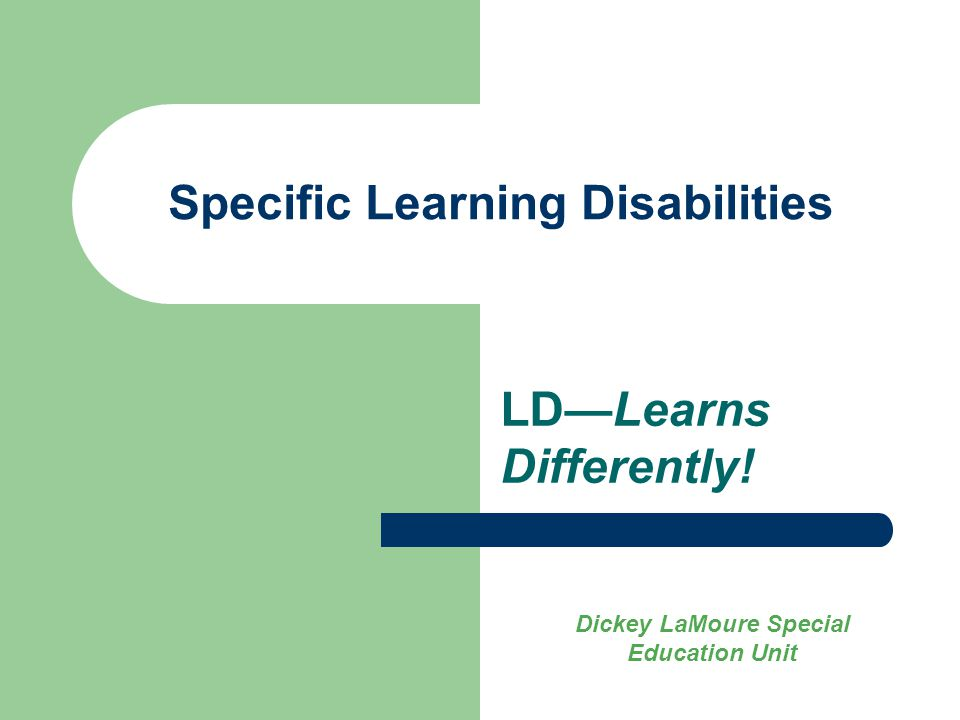 Specific Learning Disabilities LD—Learns Differently! Dickey LaMoure Special Education Unit