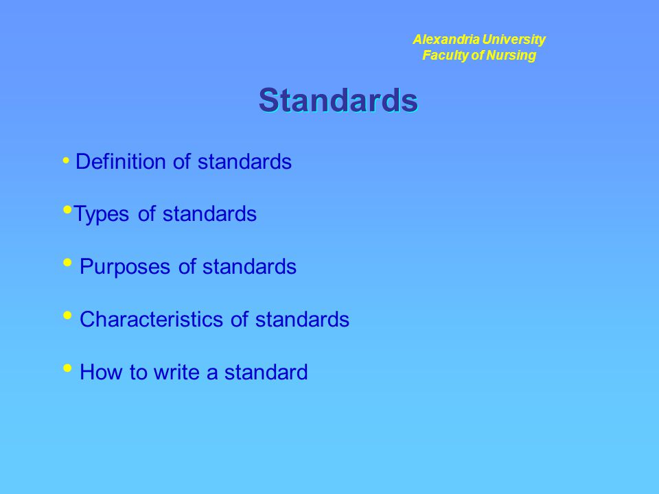 Standards Definition of standards Types of standards Purposes of standards Characteristics of standards How to write a standard Alexandria University Faculty of Nursing