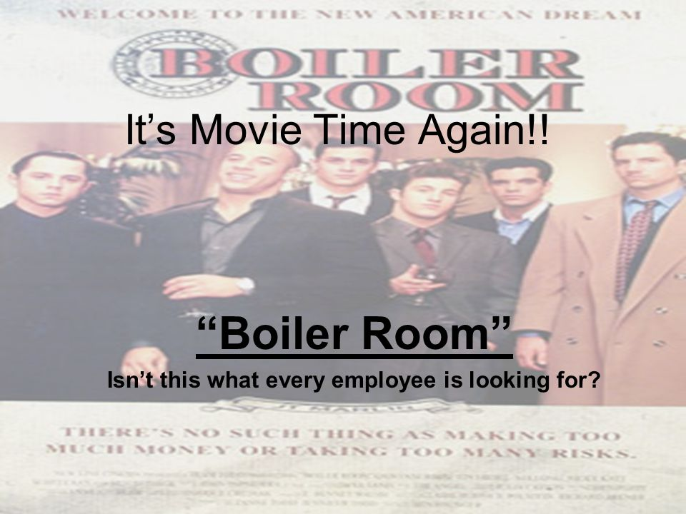 It's Movie Time Again!! Boiler Room Isn't this what every employee is looking for