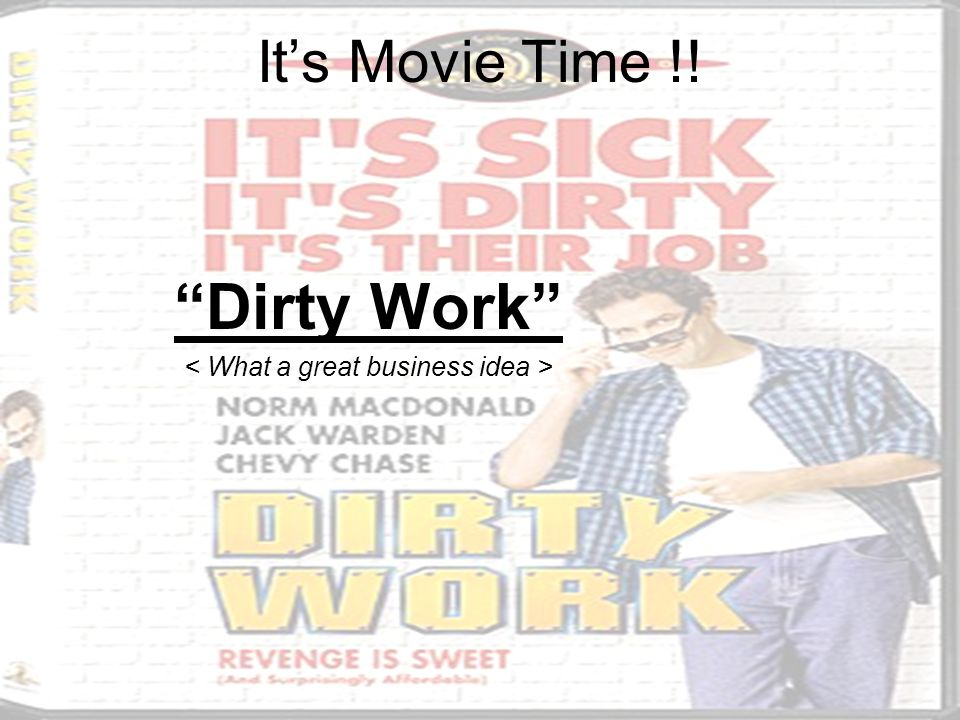 It's Movie Time !! Dirty Work