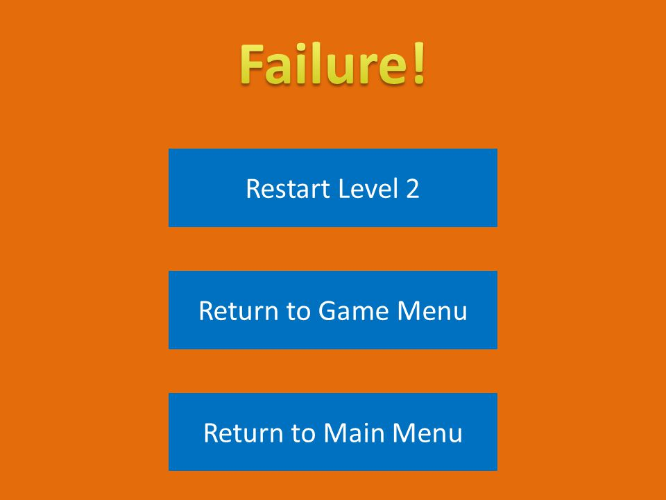 Restart Level 2 Return to Game Menu Return to Main Menu