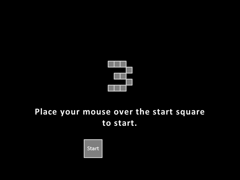 Place your mouse over the start square to start. Start