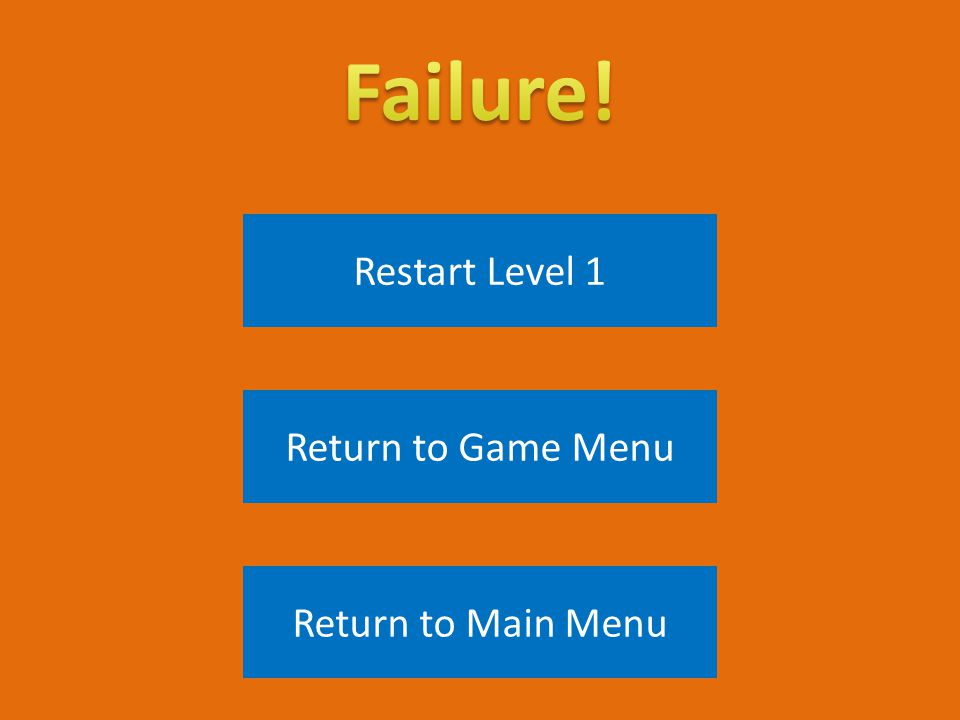 Restart Level 1 Return to Game Menu Return to Main Menu