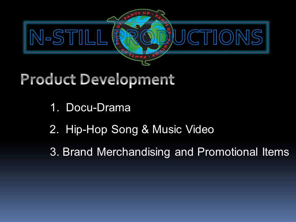 1. Docu-Drama 3. Brand Merchandising and Promotional Items 2. Hip-Hop Song & Music Video