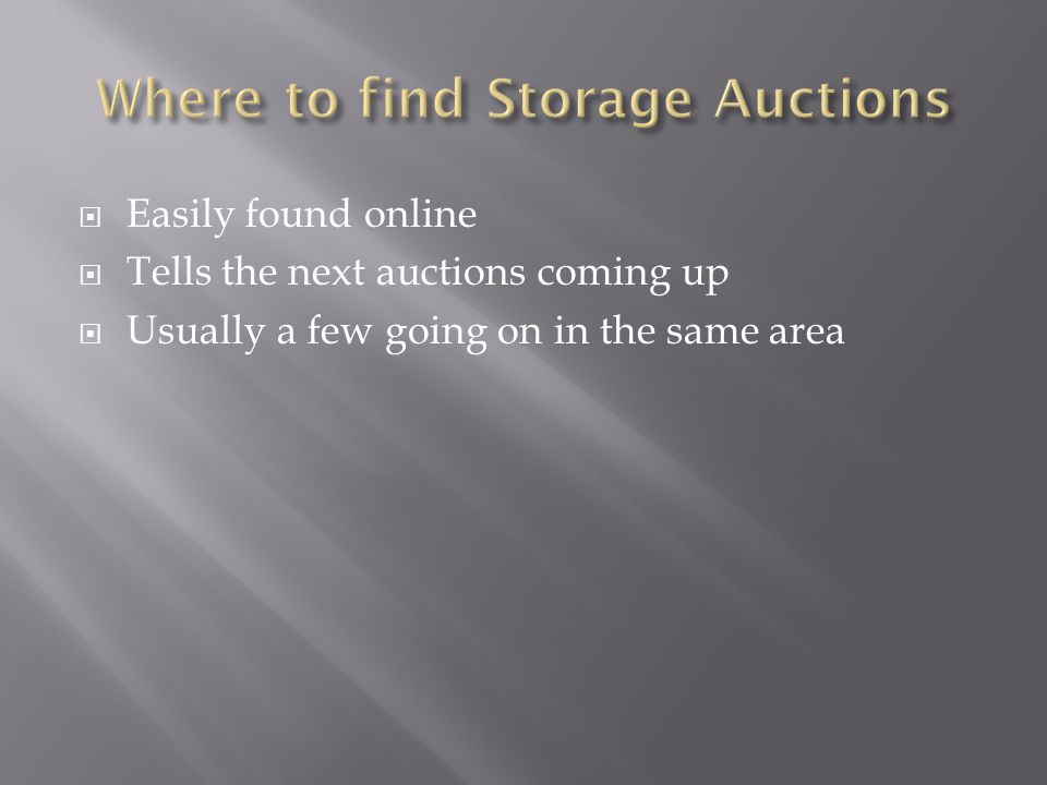 Easily found online  Tells the next auctions coming up  Usually a few going on in the same area