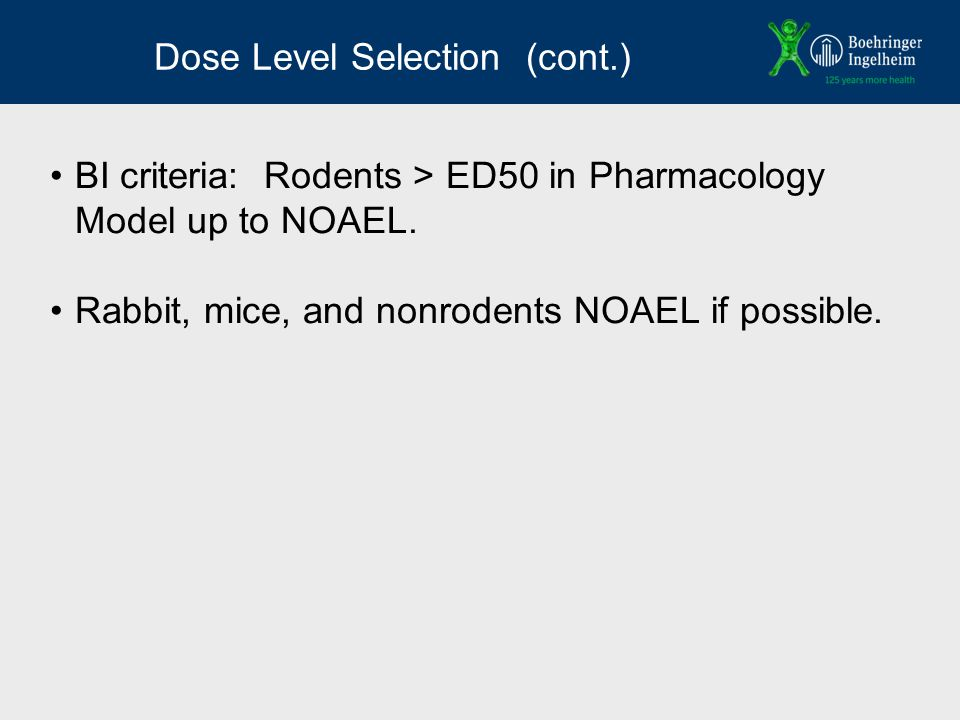 Dose Level Selection (cont.) BI criteria: Rodents > ED50 in Pharmacology Model up to NOAEL.