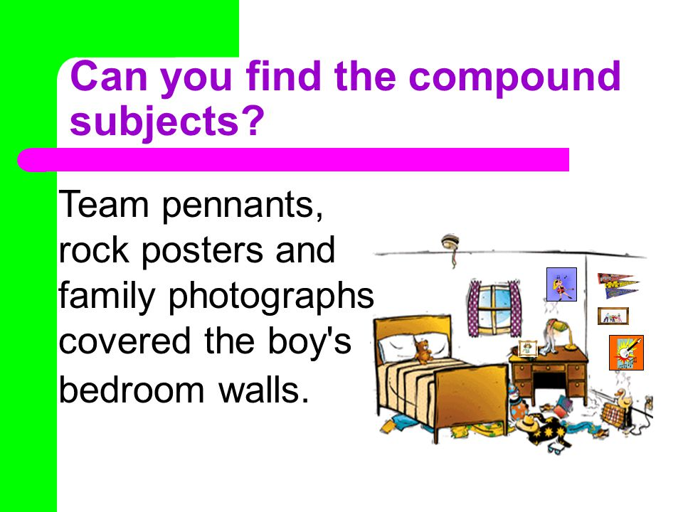 Compound Subject A sentence may have a compound subject -- a simple subject made up of more than one noun or pronoun.