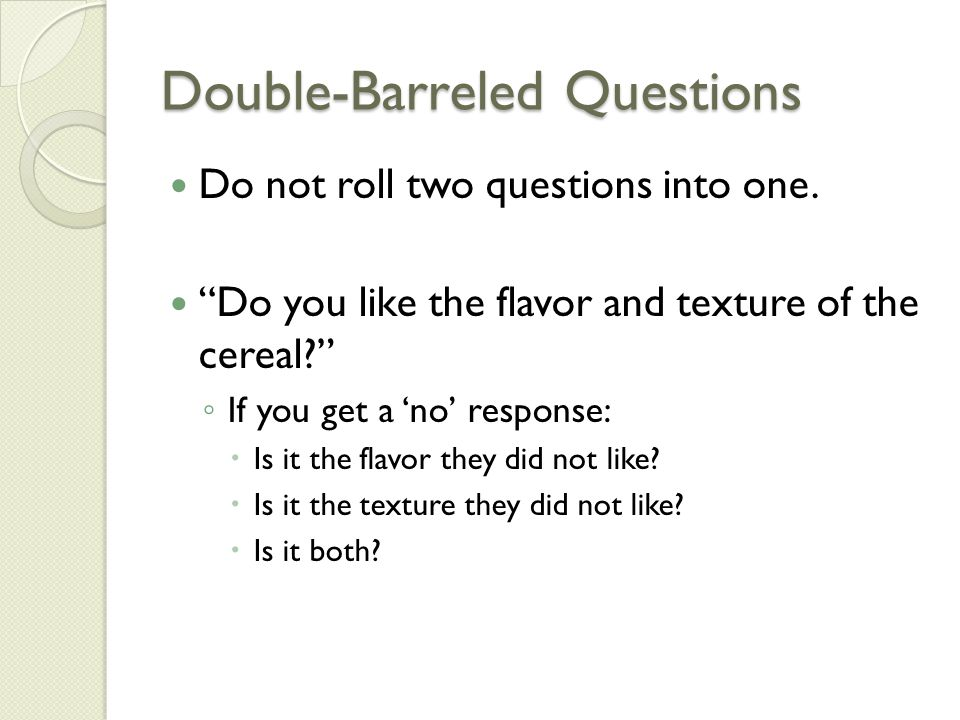 Double-Barreled Questions Do not roll two questions into one.