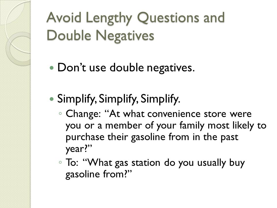 Avoid Lengthy Questions and Double Negatives Don't use double negatives.