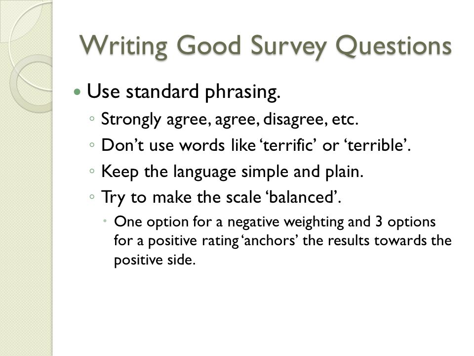 Writing Good Survey Questions Use standard phrasing.