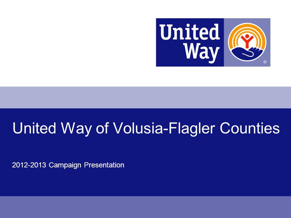 United Way of Volusia-Flagler Counties 2012-2013 Campaign Presentation