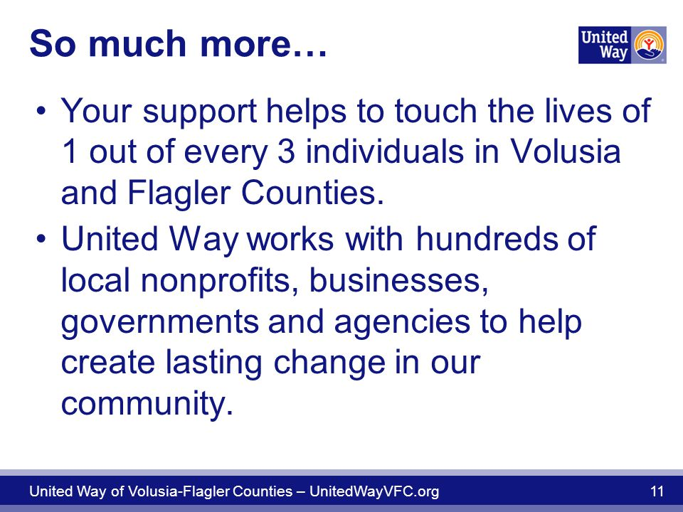 So much more… Your support helps to touch the lives of 1 out of every 3 individuals in Volusia and Flagler Counties.