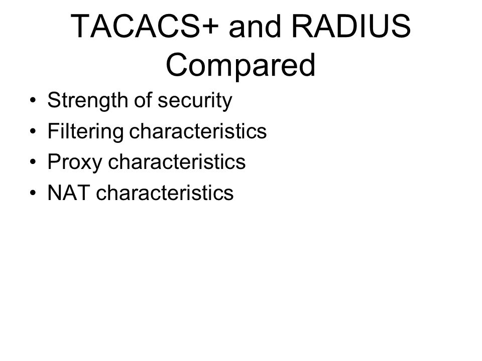 TACACS+ and RADIUS Compared Strength of security Filtering characteristics Proxy characteristics NAT characteristics