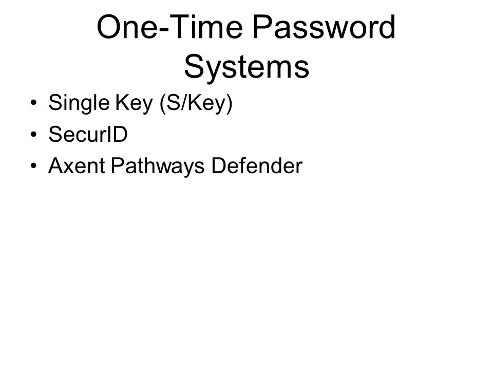 One-Time Password Systems Single Key (S/Key) SecurID Axent Pathways Defender