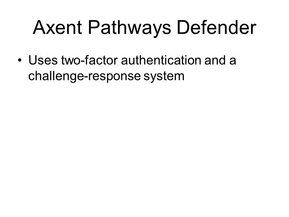 Axent Pathways Defender Uses two-factor authentication and a challenge-response system