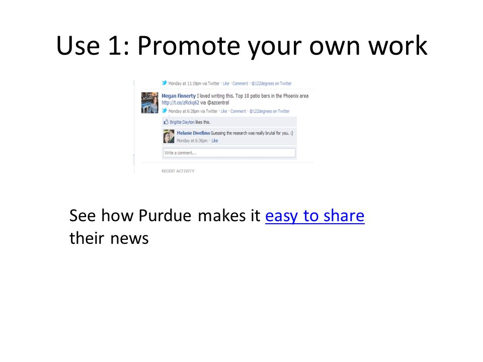 Use 1: Promote your own work See how Purdue makes it easy to share their newseasy to share