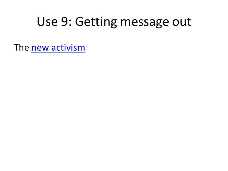 Use 9: Getting message out The new activismnew activism