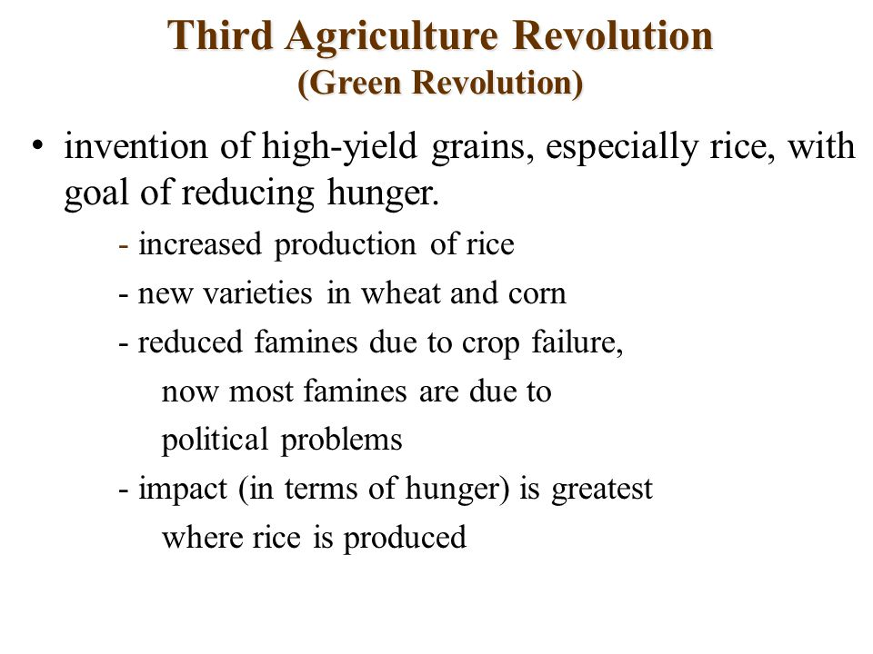 Third Agriculture Revolution (Green Revolution) invention of high-yield grains, especially rice, with goal of reducing hunger.