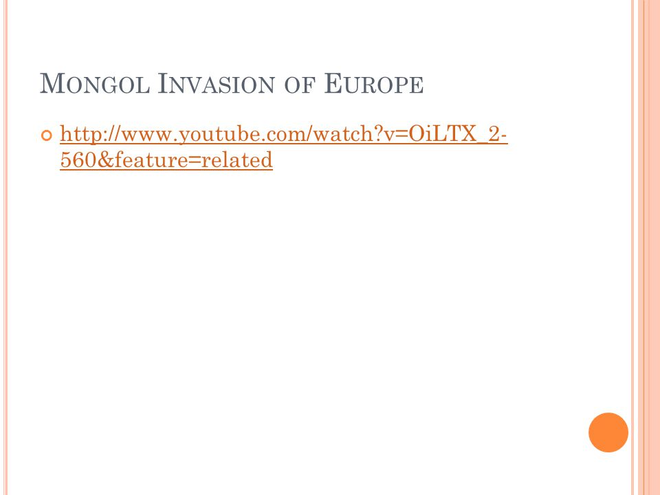 M ONGOL I NVASION OF E UROPE http://www.youtube.com/watch v=OiLTX_2- 560&feature=related
