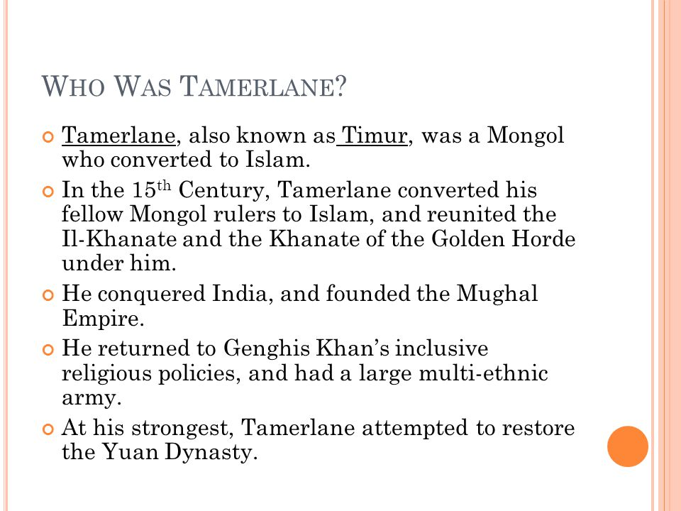 W HO W AS T AMERLANE . Tamerlane, also known as Timur, was a Mongol who converted to Islam.