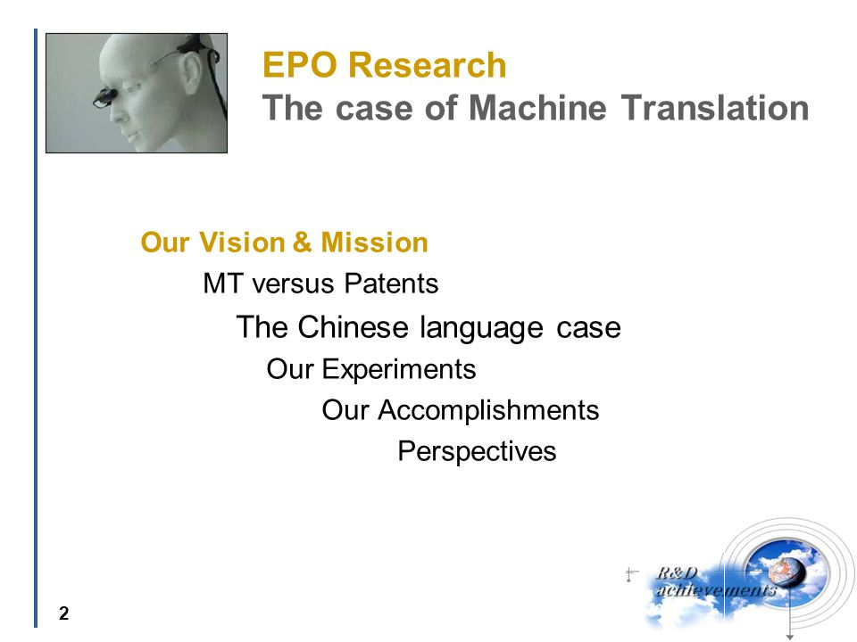 2 EPO Research The case of Machine Translation Our Vision & Mission MT versus Patents The Chinese language case Our Experiments Our Accomplishments Perspectives