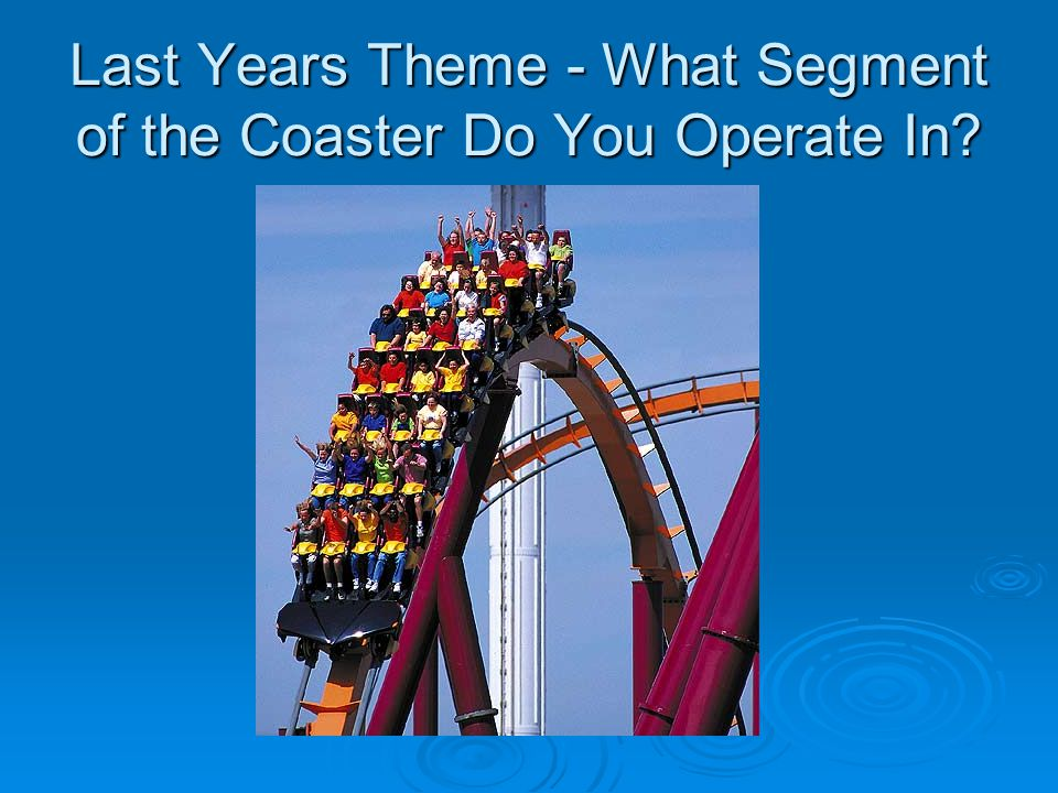 Last Years Theme - What Segment of the Coaster Do You Operate In